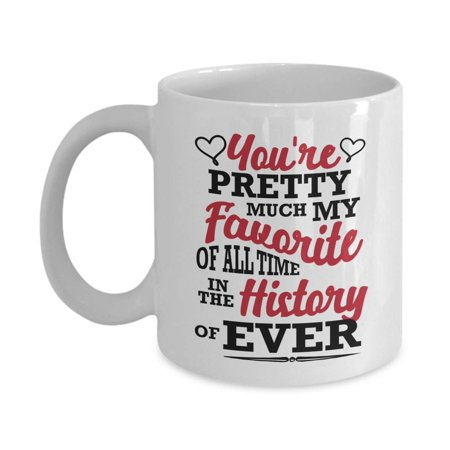 You're Pretty Much My Favorite Funny Sweet Valentines Day Coffee & Tea Gift Mug, Cup Present, Party Accessories, Items, Decorations & Container For The Best Wife Or Wifey & Husband Or Hubby