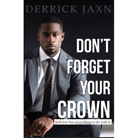 Don't Forget Your Crown : Self-Love Has Everything to Do with (The Best Way To Forget Your Ex)