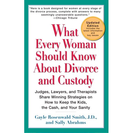 What Every Woman Should Know About Divorce and Custody (Rev) : Judges, Lawyers, and Therapists Share Winning Strategies onHow toKeep the Kids, the Cash, and Your (Child Custody For Fathers Know Your Rights)