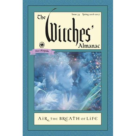 The Witches' Almanac: Issue 35, Spring 2016 to Spring 2017 : Air: The Breath of Life - Cold Spring Halloween 2017
