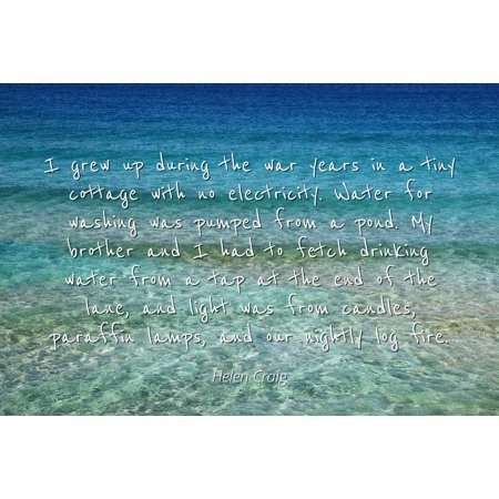 Helen Craig - Famous Quotes Laminated POSTER PRINT 24x20 - I grew up during the war years in a tiny cottage with no electricity. Water for washing was pumped from a pond. My brother and I had to (Optimum No Rinse Wash And Wax Review)