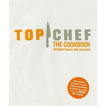 Top Chef: The Cookbook, Revised Edition : Original Interviews and Recipes from Bravo's hit