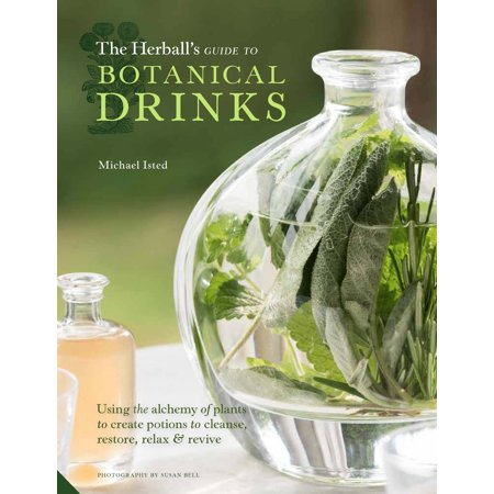 The Herball's Guide to Botanical Drinks : Using the alchemy of plants to create potions to cleanse, restore, relax and (Skyrim Alchemy Best Potions)