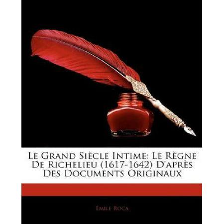 Le Grand Siecle Intime  Le Rgne De Richelieu  1617 1642  Daprs Des Documents Originaux