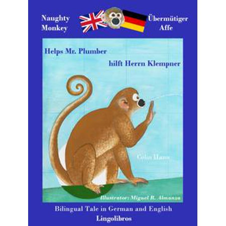 Bilingual Tale in German and English: Naughty Monkey Helps Mr. Plumber - Übermütiger Affe hilft Herrn Klempner - - Naughty School Com