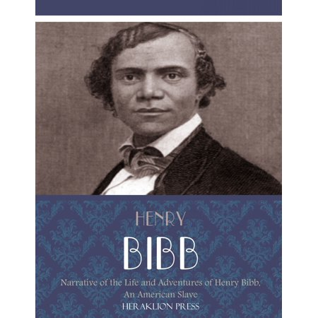 Narrative of the Life and Adventures of Henry Bibb, An American Slave -