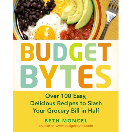 Budget Bytes : Over 100 Easy, Delicious Recipes to Slash Your Grocery Bill in Half (Paperback)
