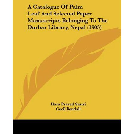 Nepalese Paper - A Catalogue of Palm Leaf and Selected Paper Manuscripts Belonging to the Durbar Library, Nepal (1905)