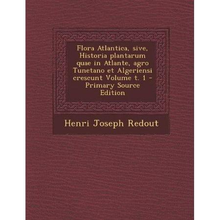 Flora Atlantica  Sive  Historia Plantarum Quae In Atlante  Agro Tunetano Et Algeriensi Crescunt Volume T  1  Latin Edition