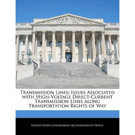 Transmission Lines  Issues Associated With High Voltage Direct Current Transmission Lines Along Transportation Rights Of Way