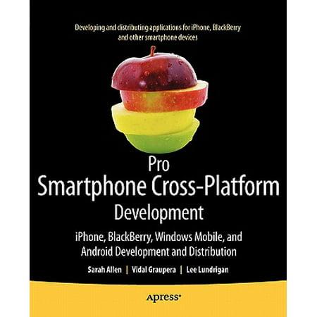 Pro Smartphone Cross-Platform Development : Iphone, Blackberry, Windows Mobile and Android Development and