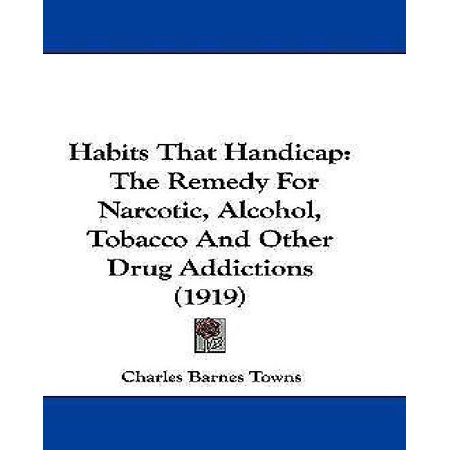 Other Alcohol - Habits That Handicap : The Remedy for Narcotic, Alcohol, Tobacco and Other Drug Addictions (1919)