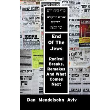 End of the Jews: Radical Breaks, Remakes and What Comes Next - eBook