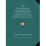The Temperance Reformation: Its History from the Organization of the First Temperance Society to the Adoption of the Liquor Law of Maine, 1851 (La