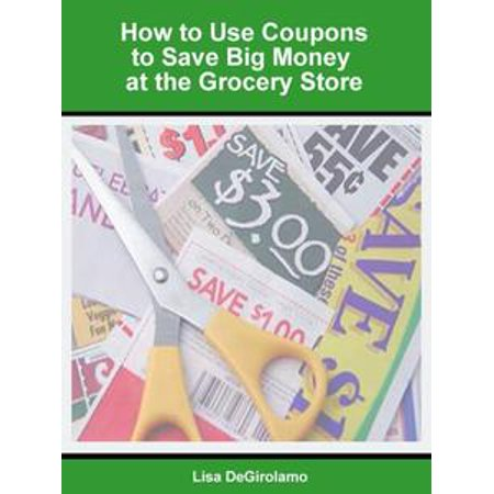 How to Use Coupons to Save Big Money at the Grocery Store - eBook](Spirit Store Coupon)
