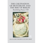 The Cultivation of Monarchy and the Rise of Berlin - eBook