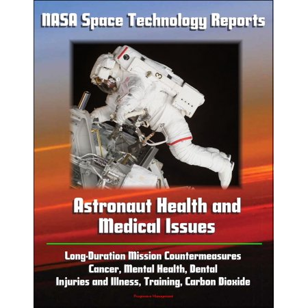 NASA Space Technology Reports: Astronaut Health and Medical Issues, Long-Duration Mission Countermeasures, Cancer, Mental Health, Dental, Injuries and Illness, Training, Carbon Dioxide - eBook