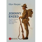 Johnny Enzed : The New Zealand Soldier in the First World War 1914-1918