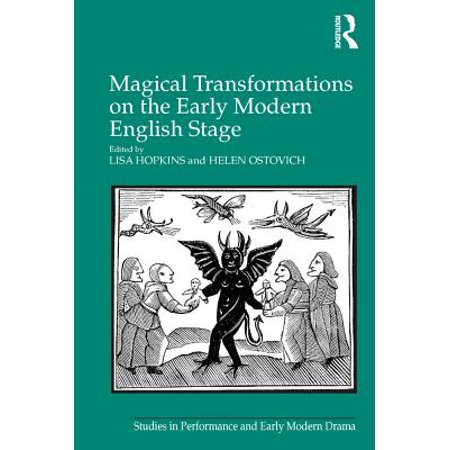 Magical Transformations on the Early Modern English Stage - -