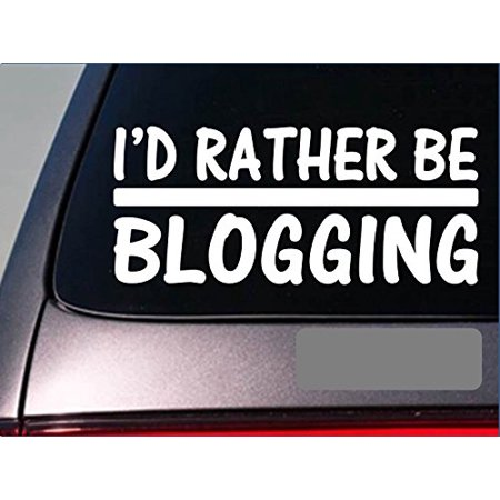I'd Rather be a Blogging *H659* 8 inch Sticker decal blogger fashion blog