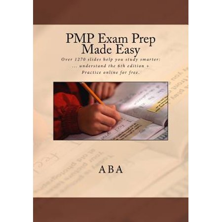 Pmp Exam Prep 6th Ed. Made Easy : Over 1270 Slides Help You Study Smarter: ... Understand Pmbok 6th Edition in 20 Days + Practice Online for Free for 90 (Head First Pmp For Pmbok 5th Edition)