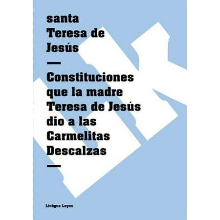 Constituciones que la madre Teresa de Jesús dio a las Carmelitas Descalzas - eBook ()
