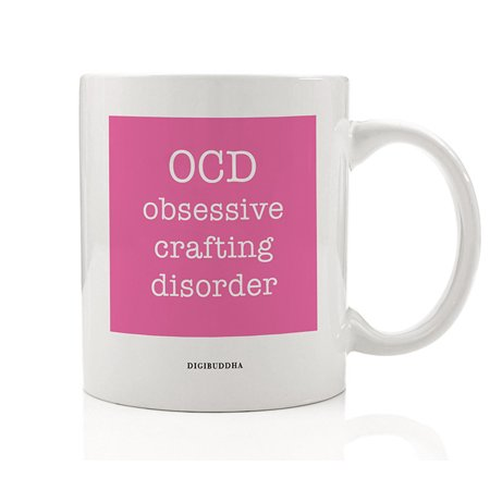 Obsessive Crafting Disorder Coffee Mug Funny Gift Idea Great for Creative Arts & Crafts Lover Christmas Birthday All Occasion Present Family Friend Coworker 11oz Ceramic Tea Cup Digibuddha