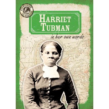 Harriet Tubman In Her Own Words