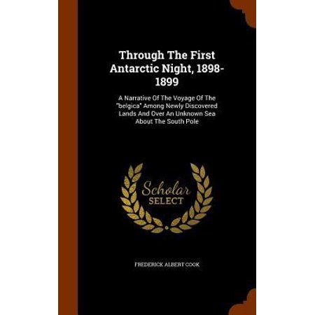 Through The First Antarctic Night  1898 1899  A Narrative Of The Voyage Of The Belgica Among Newly Discovered Lands And Over An Unknown Sea About The