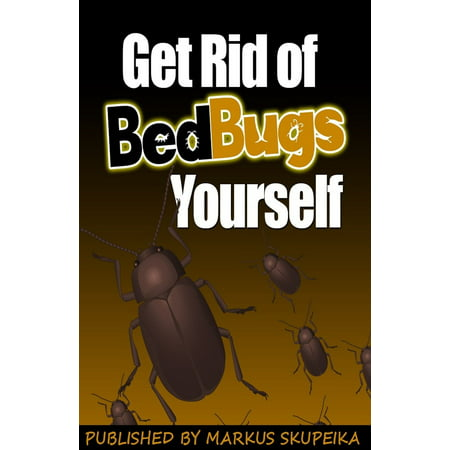 How To Get Rid Of Bed Bugs Yourself - eBook