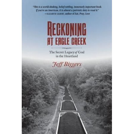 Reckoning at Eagle Creek : The Secret Legacy of Coal in the