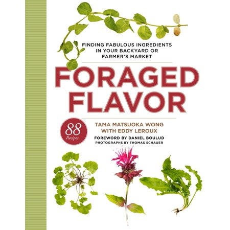 Foraged Flavor : Finding Fabulous Ingredients in Your Backyard or Farmer