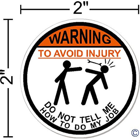 WARNING To Avoid Injury Do Not Tell Me How To Do My Job © I Make Decals™ IMakeDecalsforYou 2