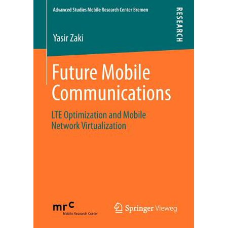 Future Mobile Communications : Lte Optimization and Mobile Network Virtualization