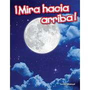 Mira Hacia Arriba! (Looking Up!) (Spanish Version) (Grade 1)