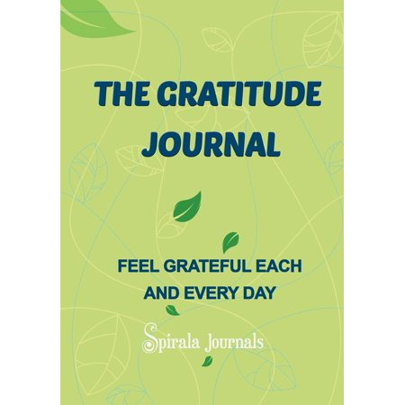 The Gratitude Journal : Feel Grateful Each and Every