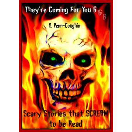 They're Coming For You 6: Scary Stories that Scream to be Read - eBook (Scary Books To Read For Halloween)