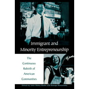 Immigrant and Minority Entrepreneurship: The Continuous Rebirth of American Communities (Paperback)