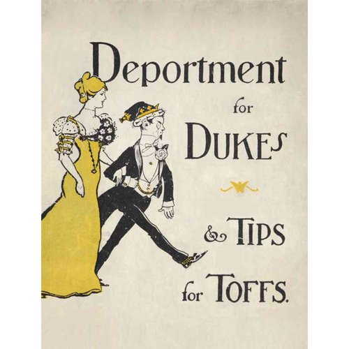 Deportment for Dukes & Tips for Toffs: A Compendium of Useful Information for Guests at Mansions of Nobility, Gentry and Clergy