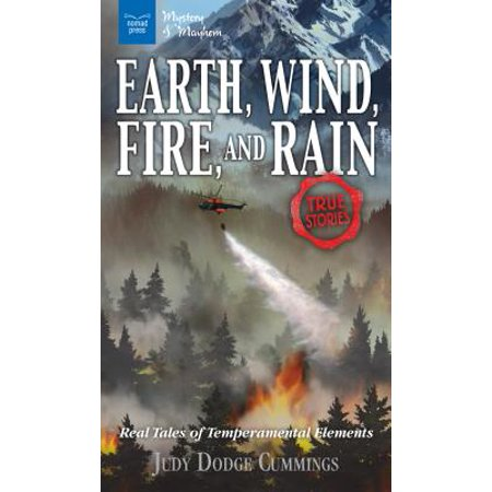 Earth, Wind, Fire, and Rain : Real Tales of Temperamental Elements /]cjudy Dodge