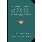 Complete Songs and Poems of Robert Tannahill : With Life and Notes, Also, a History of the Tannahill Club (1874)