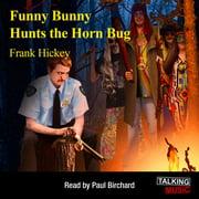 Funny Bunny Hunts The Horn Bug - Audiobook