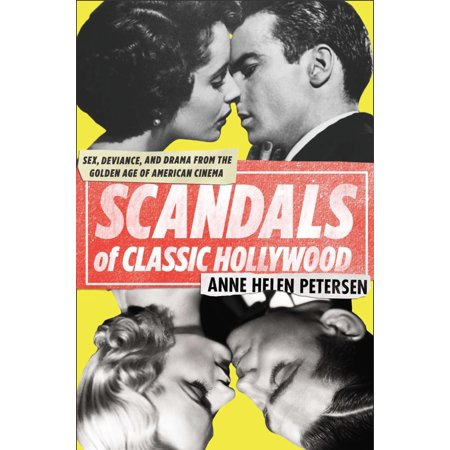 Scandals of Classic Hollywood : Sex, Deviance, and Drama from the Golden Age of American - Hollywood Cinema Garland