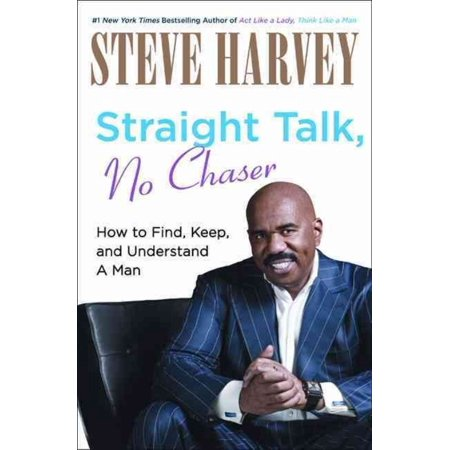 Straight Talk  No Chaser  How To Find  Keep  And Understand A Man