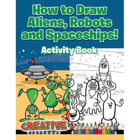How to Draw Aliens, Robots and Spaceships! Activity Book (How To Survive The Robot Uprising)