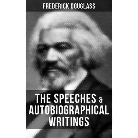 The Speeches & Autobiographical Writings of Frederick Douglass -