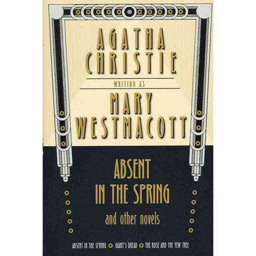 Absent in the Spring and Other Novels: A Mary Westmacott Omnibus