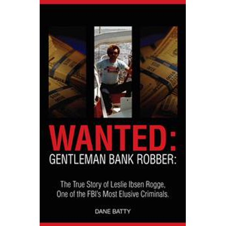 Ibsen 5 Light (Wanted: Gentleman Bank Robber: The True Story of Leslie Ibsen Rogge: One of the FBI's Most Elusive Criminals - eBook )