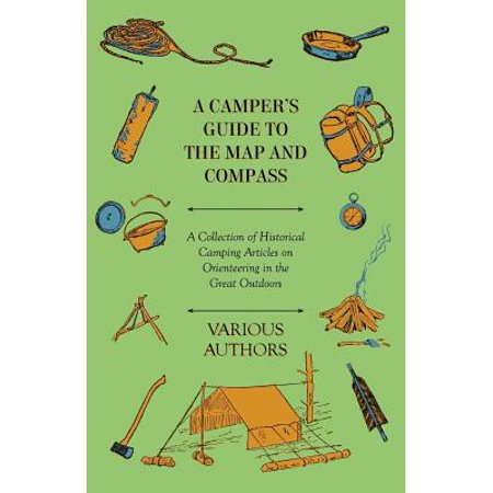 A Camper's Guide to the Map and Compass - A Collection of Historical Camping Articles on Orienteering in the Great Outdoors - -