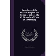 Anecdotes of the Russian Empire, in a Series of Letters [By W. Richardson] from St. Petersburg